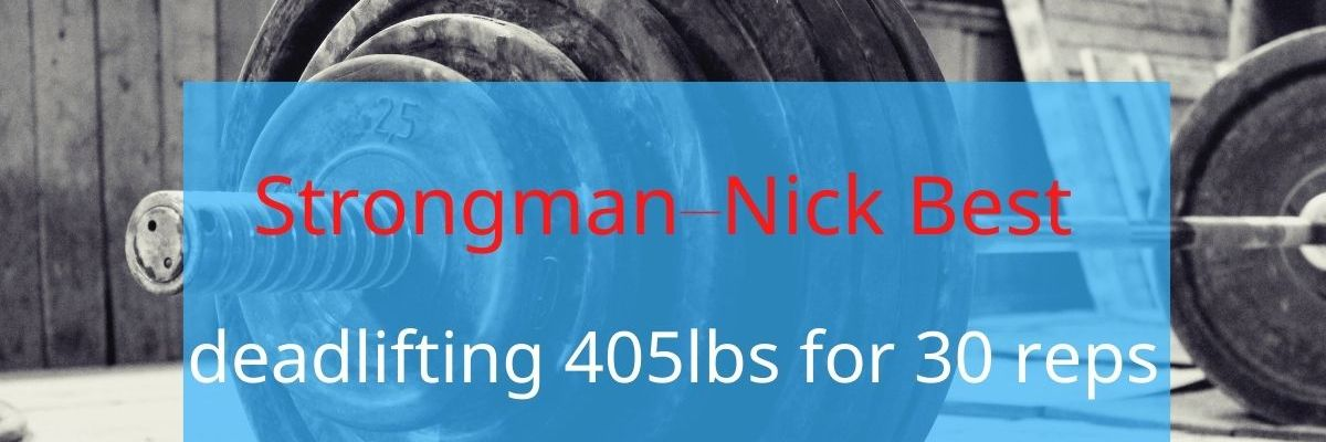Strongman – Nick Best deadlifting 405lbs for 30 reps